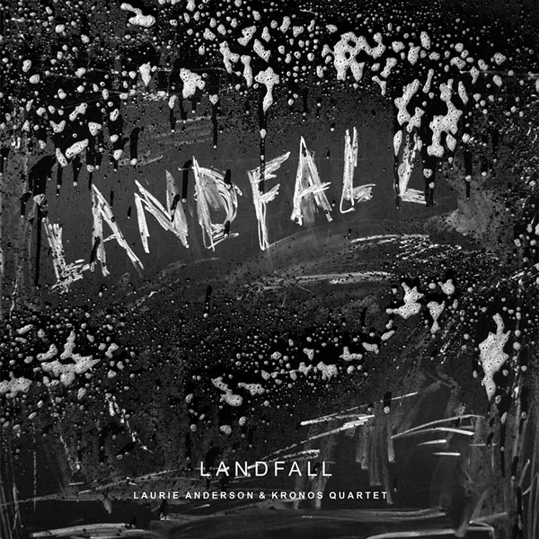 A Devastating Landfall from Laurie Anderson and Kronos