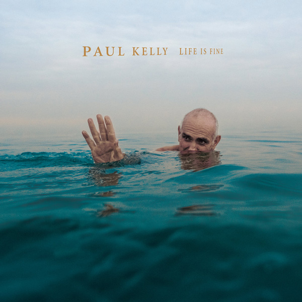 Life is Fine: Paul Kelly Goes Electric